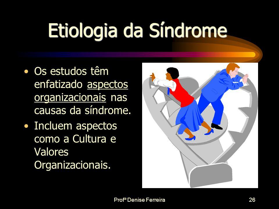 Etiologia da Síndrome Os estudos têm enfatizado aspectos organizacionais nas causas da síndrome.