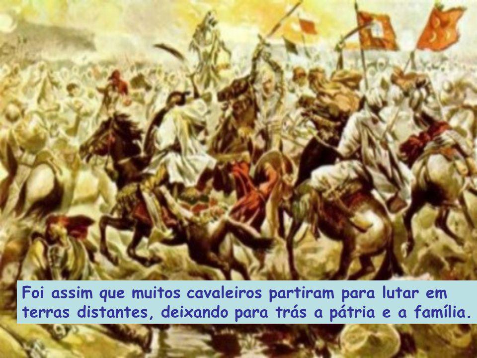 Foi assim que muitos cavaleiros partiram para lutar em