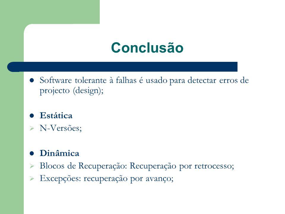 Conclusão Software tolerante à falhas é usado para detectar erros de projecto (design); Estática. N-Versões;