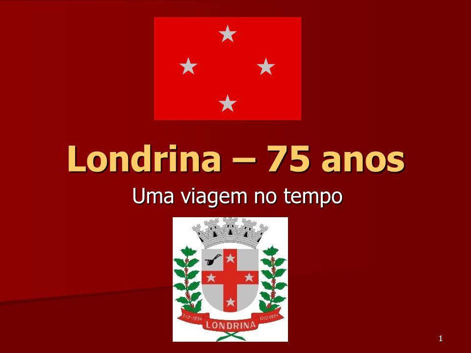 Londrina – 75 anos Uma viagem no tempo