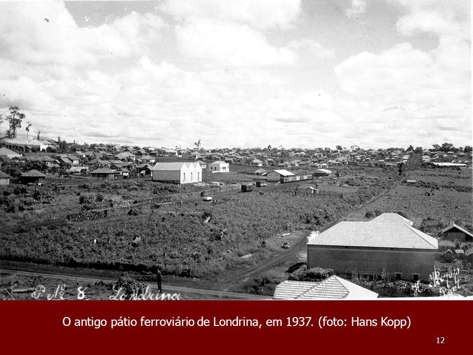 O antigo pátio ferroviário de Londrina, em 1937. (foto: Hans Kopp)