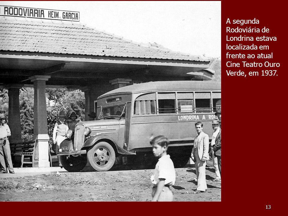 A segunda Rodoviária de Londrina estava localizada em frente ao atual Cine Teatro Ouro Verde, em 1937.