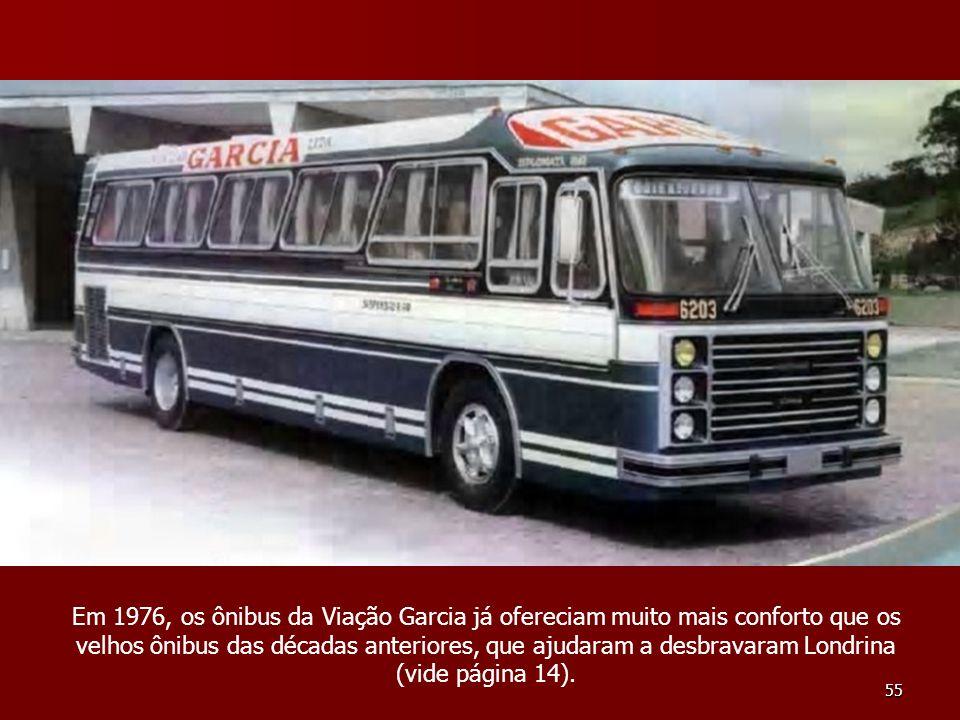 Em 1976, os ônibus da Viação Garcia já ofereciam muito mais conforto que os velhos ônibus das décadas anteriores, que ajudaram a desbravaram Londrina (vide página 14).