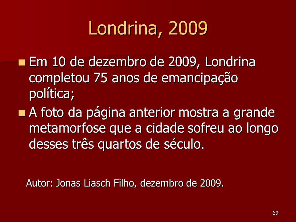 Londrina, 2009 Em 10 de dezembro de 2009, Londrina completou 75 anos de emancipação política;