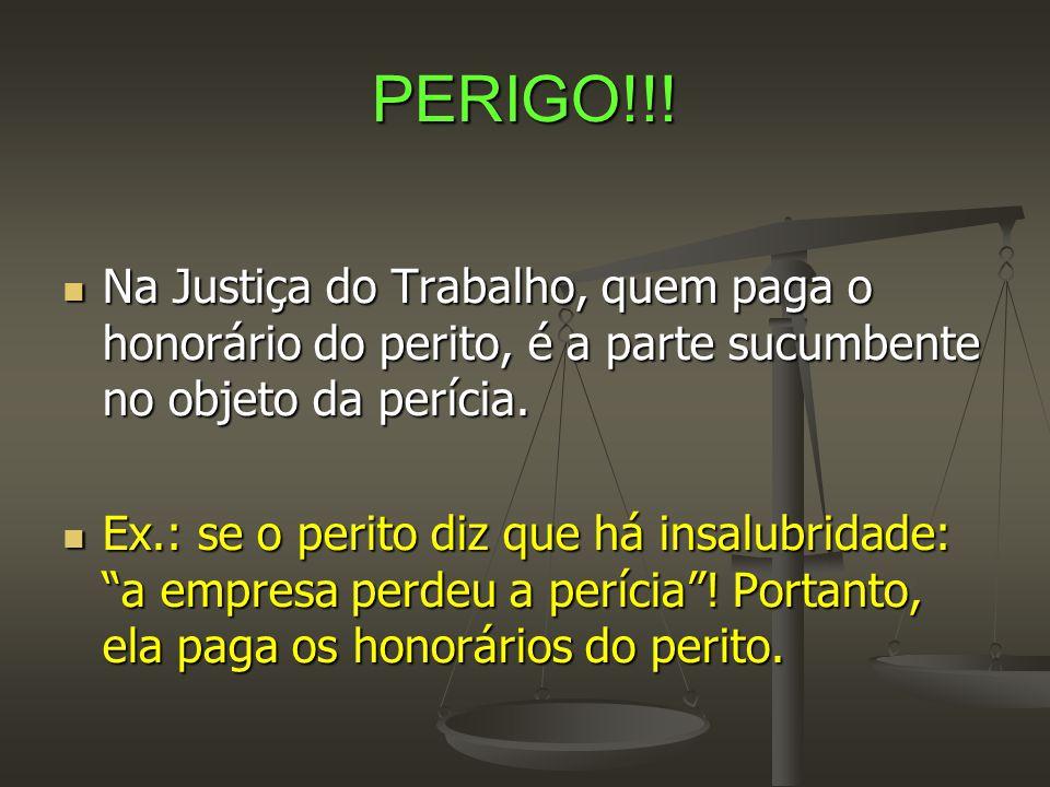 PERIGO!!! Na Justiça do Trabalho, quem paga o honorário do perito, é a parte sucumbente no objeto da perícia.