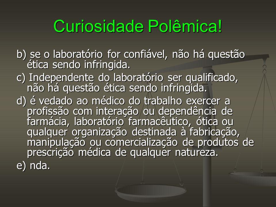 Curiosidade Polêmica! b) se o laboratório for confiável, não há questão ética sendo infringida.