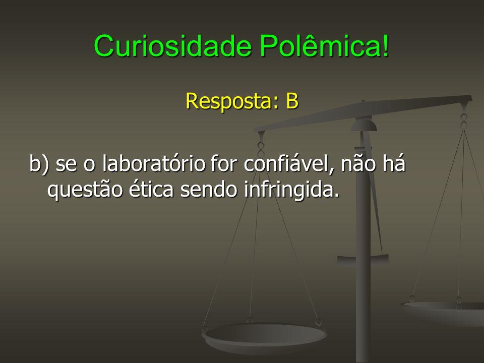 Curiosidade Polêmica! Resposta: B