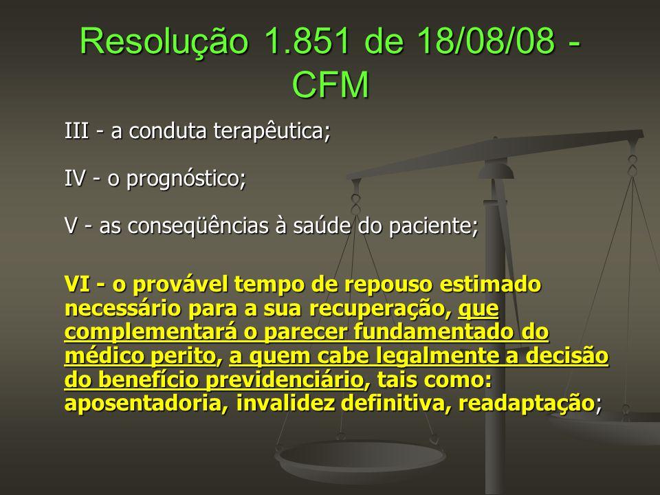 Resolução 1.851 de 18/08/08 - CFM III - a conduta terapêutica; IV - o prognóstico; V - as conseqüências à saúde do paciente;