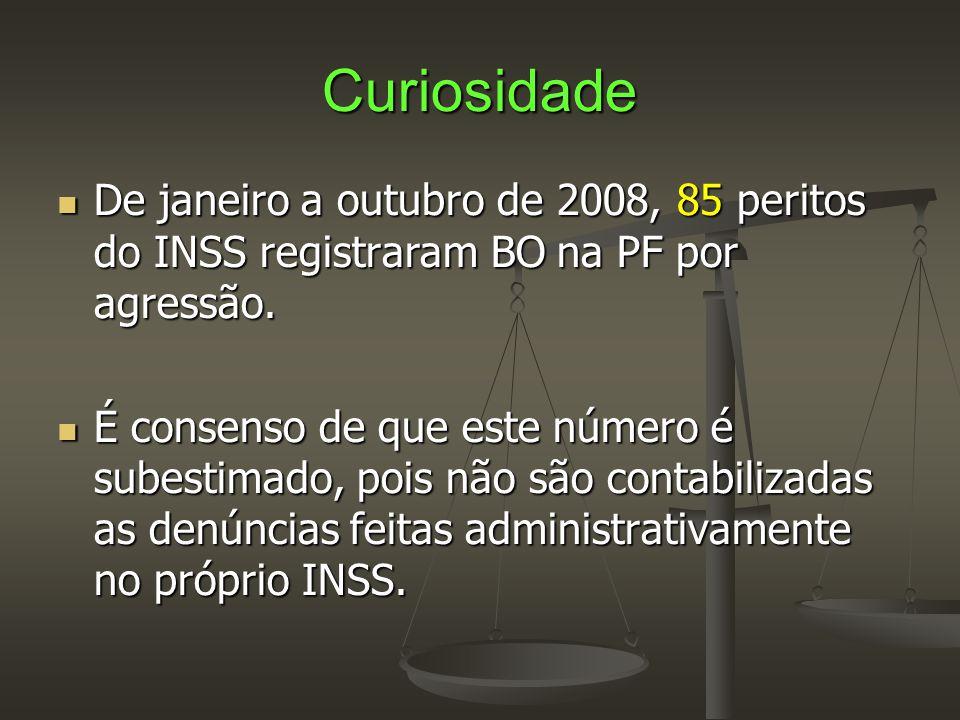 Curiosidade De janeiro a outubro de 2008, 85 peritos do INSS registraram BO na PF por agressão.