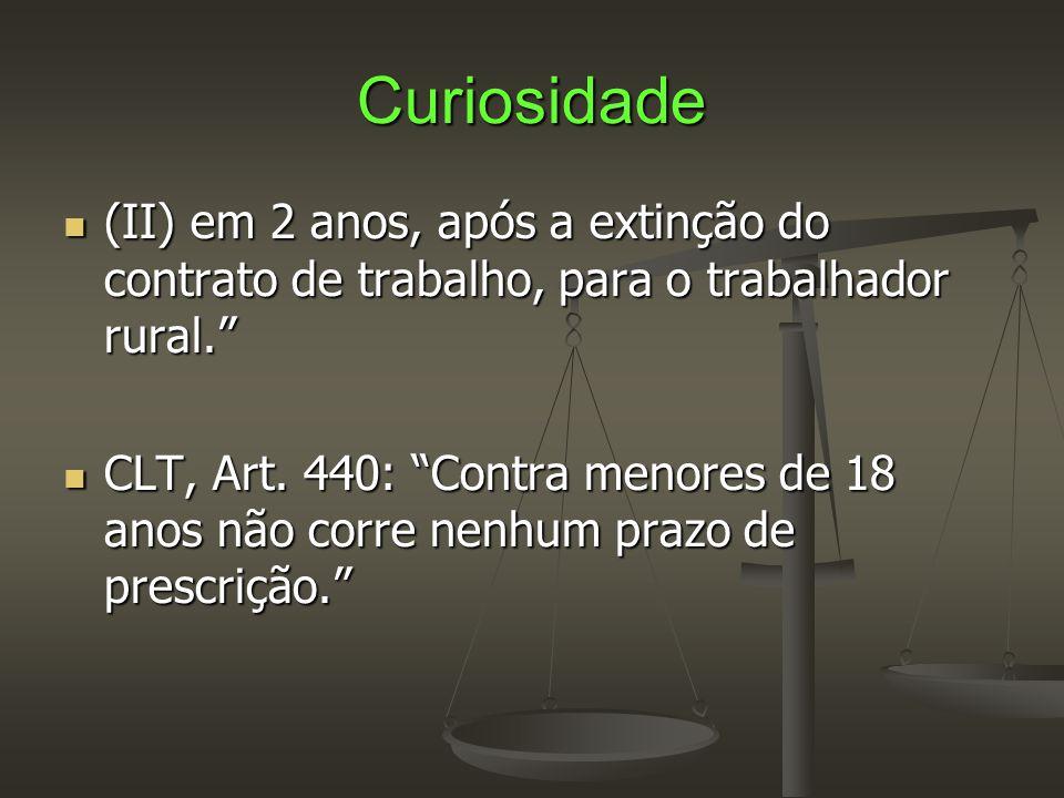 Curiosidade (II) em 2 anos, após a extinção do contrato de trabalho, para o trabalhador rural.