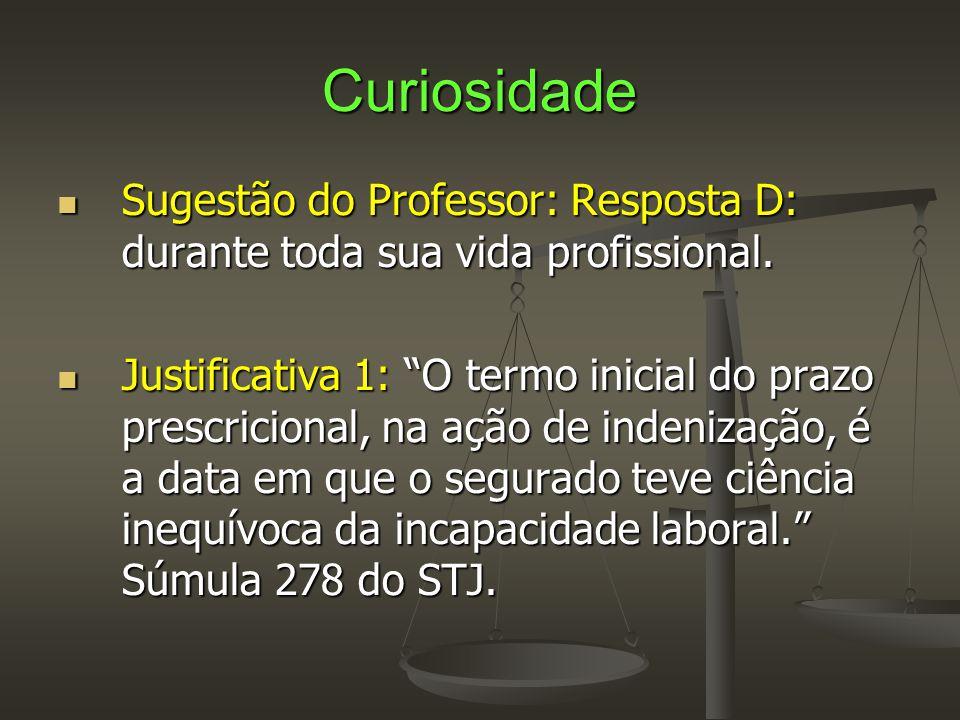 Curiosidade Sugestão do Professor: Resposta D: durante toda sua vida profissional.