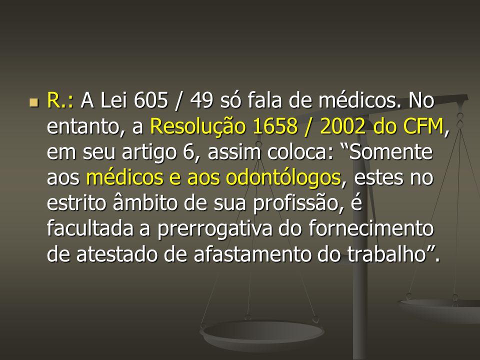 R. : A Lei 605 / 49 só fala de médicos