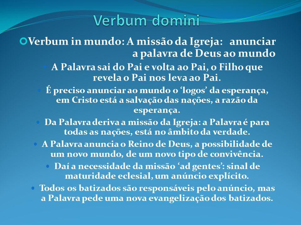 Verbum domini Verbum in mundo: A missão da Igreja: anunciar a palavra de Deus ao mundo.
