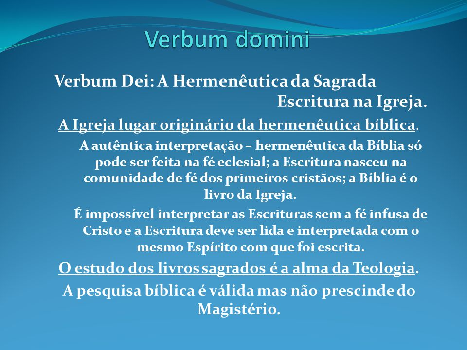 Verbum domini Verbum Dei: A Hermenêutica da Sagrada Escritura na Igreja. A Igreja lugar originário da hermenêutica bíblica.