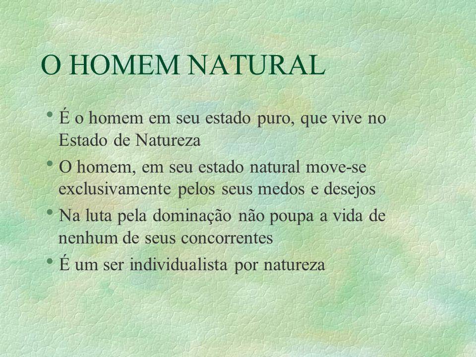 O HOMEM NATURAL É o homem em seu estado puro, que vive no Estado de Natureza.