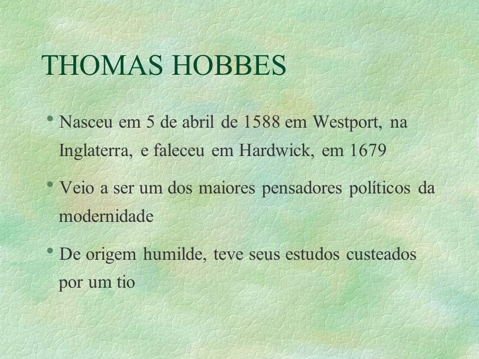 THOMAS HOBBES Nasceu em 5 de abril de 1588 em Westport, na Inglaterra, e faleceu em Hardwick, em 1679.