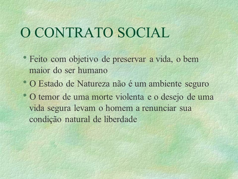 O CONTRATO SOCIAL Feito com objetivo de preservar a vida, o bem maior do ser humano. O Estado de Natureza não é um ambiente seguro.