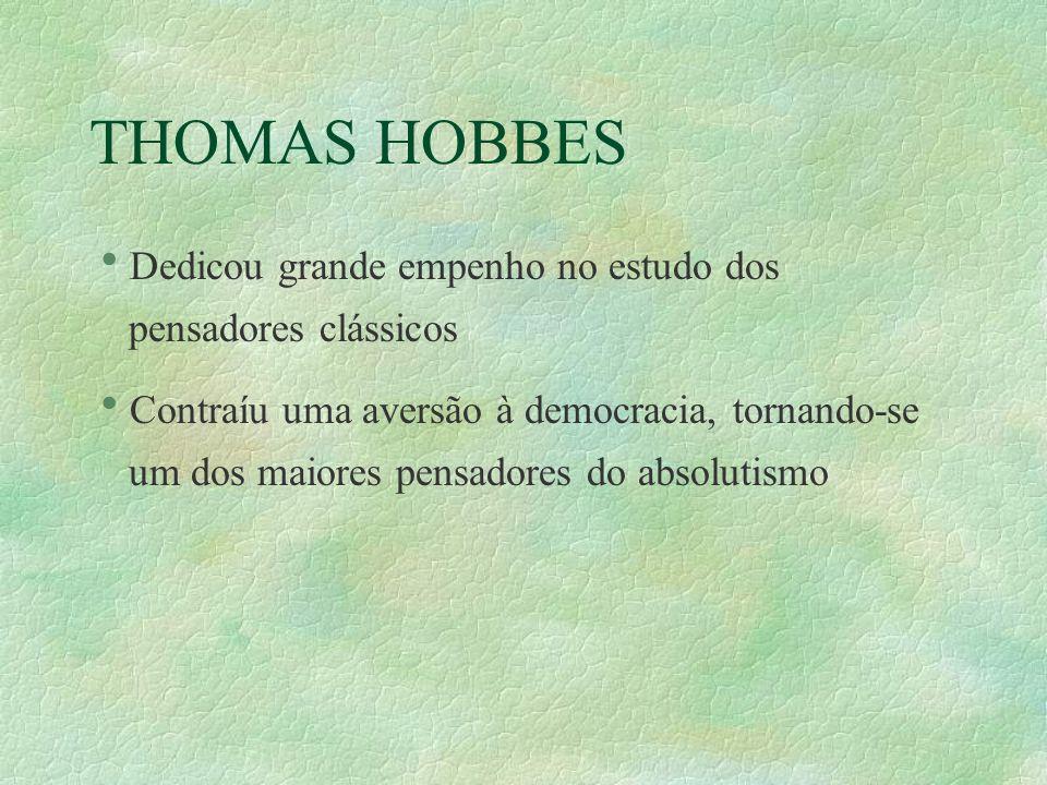 THOMAS HOBBES Dedicou grande empenho no estudo dos pensadores clássicos.