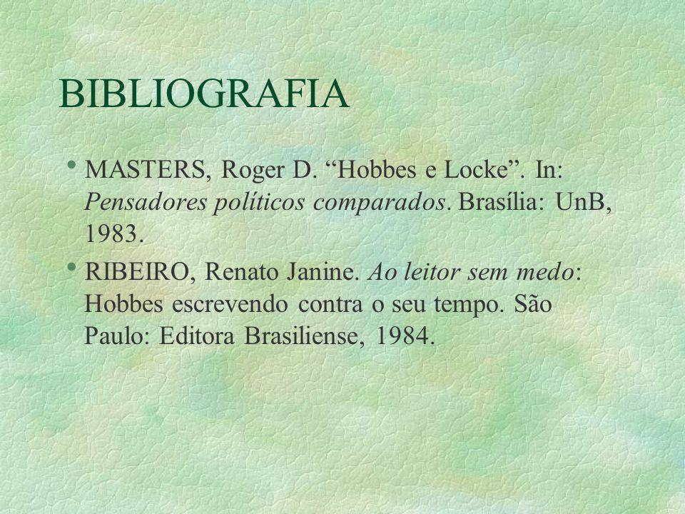 BIBLIOGRAFIA MASTERS, Roger D. Hobbes e Locke . In: Pensadores políticos comparados. Brasília: UnB, 1983.