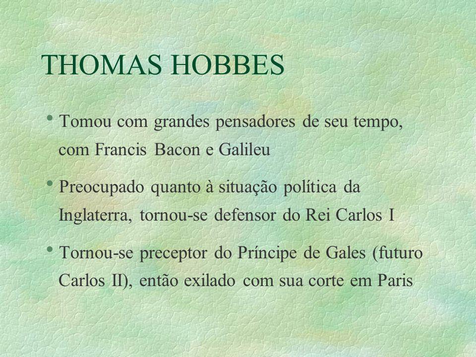 THOMAS HOBBES Tomou com grandes pensadores de seu tempo, com Francis Bacon e Galileu.