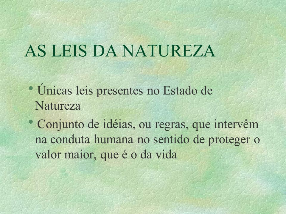 AS LEIS DA NATUREZA Únicas leis presentes no Estado de Natureza