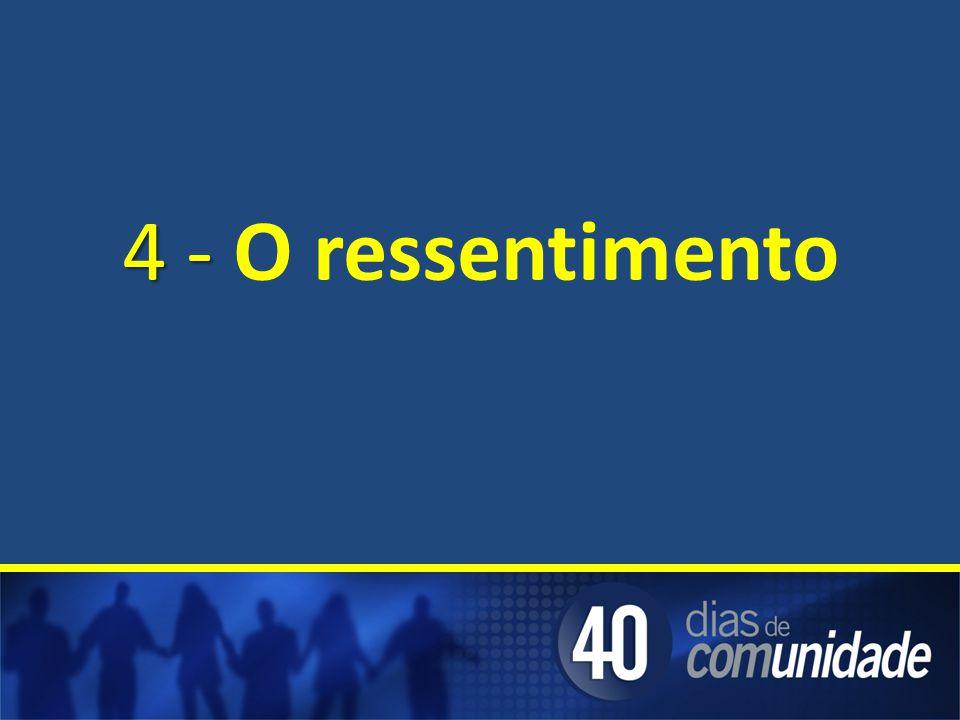 4 - O ressentimento
