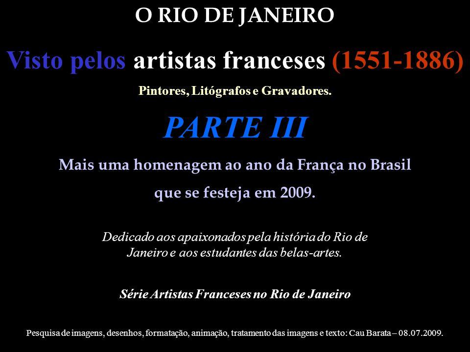 PARTE III Visto pelos artistas franceses (1551-1886) O RIO DE JANEIRO