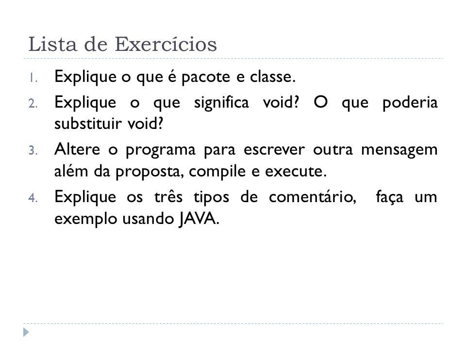 Lista de Exercícios Explique o que é pacote e classe.