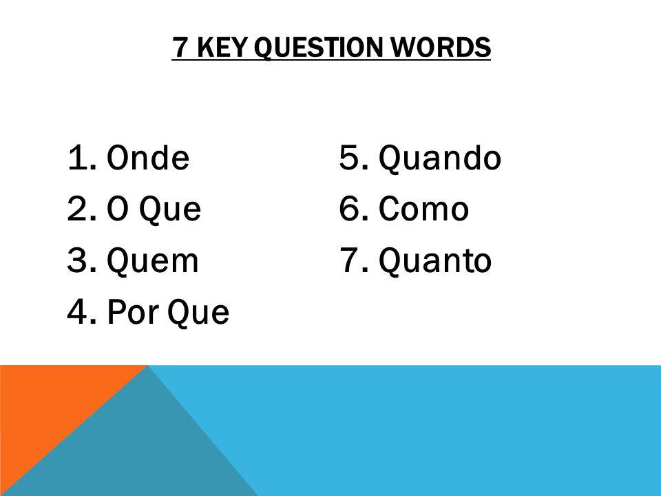 7 key question words Onde Quando O Que Como Quem Quanto Por Que
