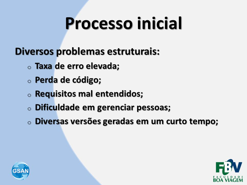 Processo inicial Diversos problemas estruturais: Taxa de erro elevada;