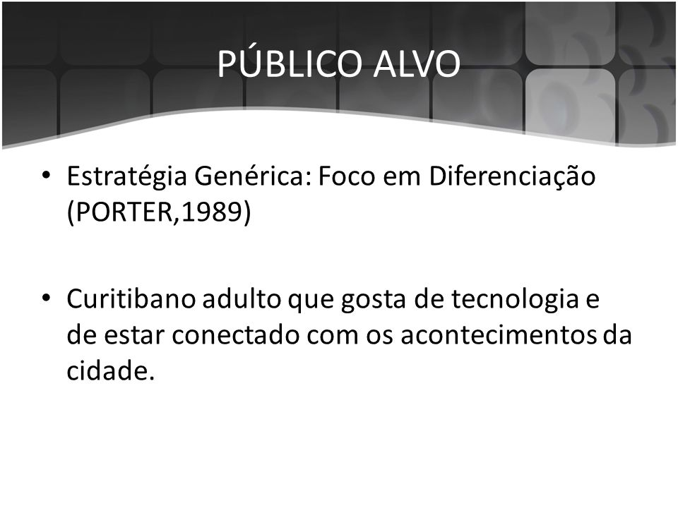 PÚBLICO ALVO Estratégia Genérica: Foco em Diferenciação (PORTER,1989)