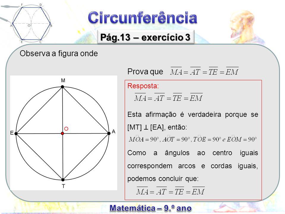 Pág.13 – exercício 3 Observa a figura onde Prova que Resposta: