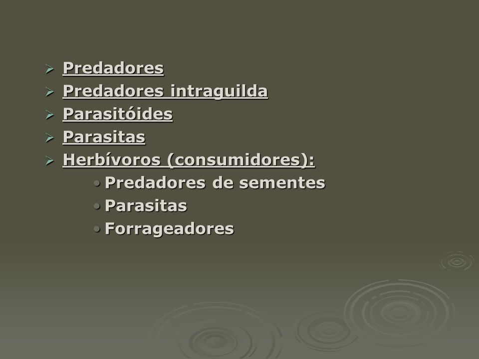 Predadores Predadores intraguilda. Parasitóides. Parasitas. Herbívoros (consumidores): Predadores de sementes.