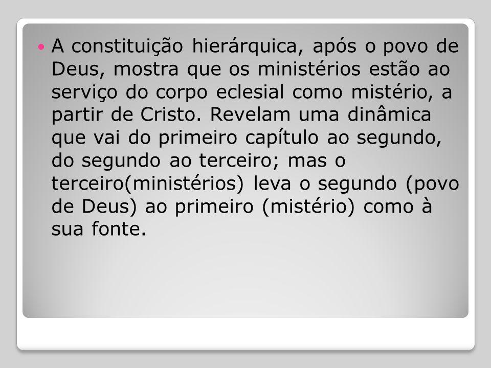 A constituição hierárquica, após o povo de Deus, mostra que os ministérios estão ao serviço do corpo eclesial como mistério, a partir de Cristo.