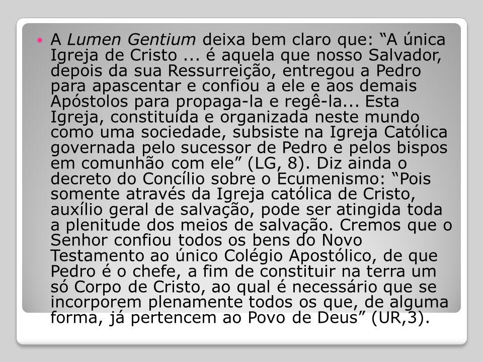 A Lumen Gentium deixa bem claro que: A única Igreja de Cristo