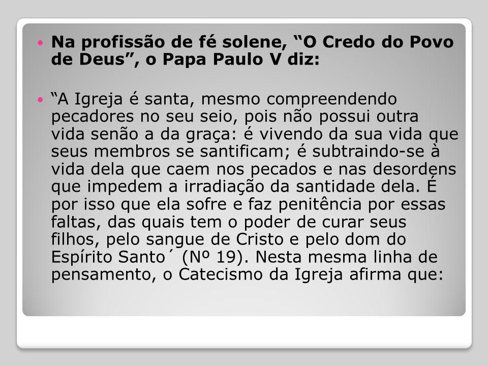Na profissão de fé solene, O Credo do Povo de Deus , o Papa Paulo V diz:
