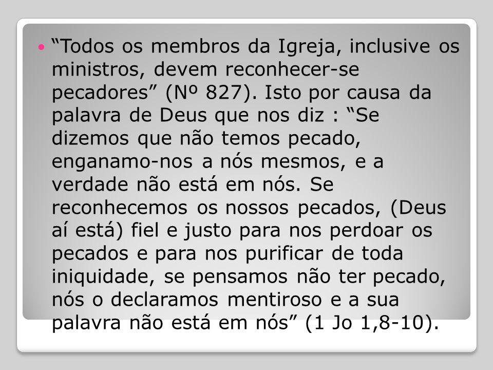 Todos os membros da Igreja, inclusive os ministros, devem reconhecer-se pecadores (Nº 827).