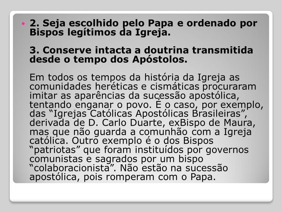 2. Seja escolhido pelo Papa e ordenado por Bispos legítimos da Igreja