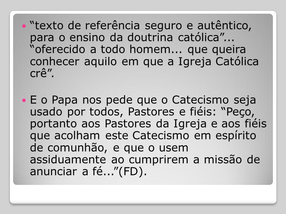 texto de referência seguro e autêntico, para o ensino da doutrina católica ... oferecido a todo homem... que queira conhecer aquilo em que a Igreja Católica crê .