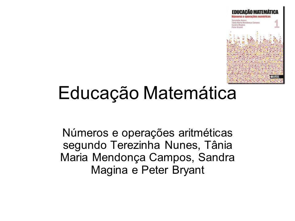 Educação Matemática Números e operações aritméticas segundo Terezinha Nunes, Tânia Maria Mendonça Campos, Sandra Magina e Peter Bryant.