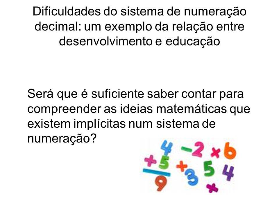 Dificuldades do sistema de numeração decimal: um exemplo da relação entre desenvolvimento e educação
