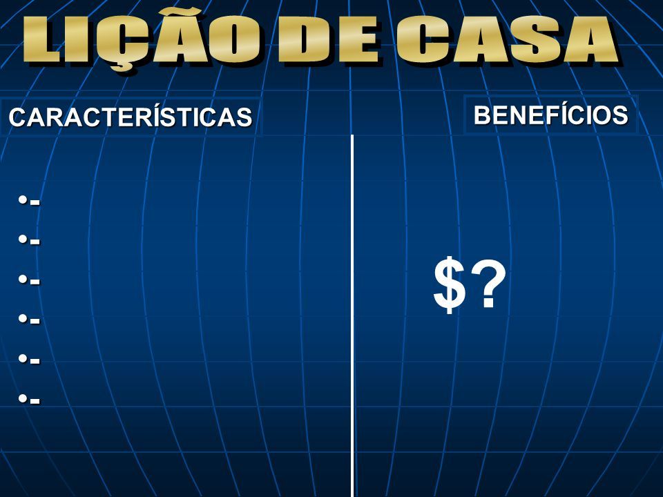 LIÇÃO DE CASA CARACTERÍSTICAS BENEFÍCIOS - $
