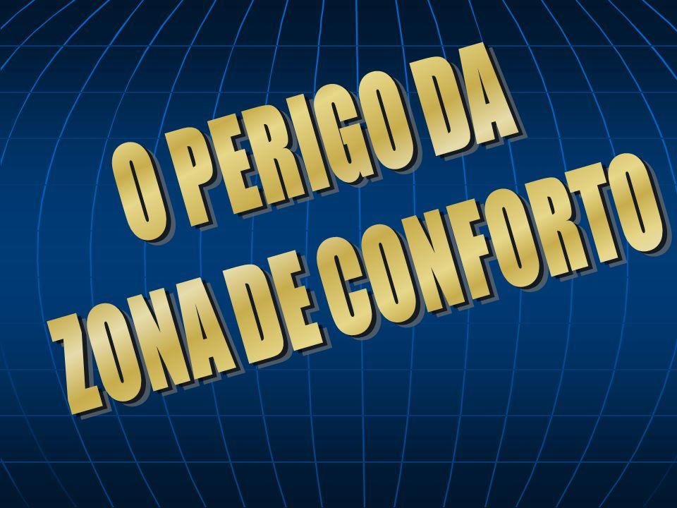 O PERIGO DA ZONA DE CONFORTO