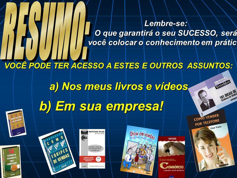 b) Em sua empresa! RESUMO: Nos meus livros e vídeos