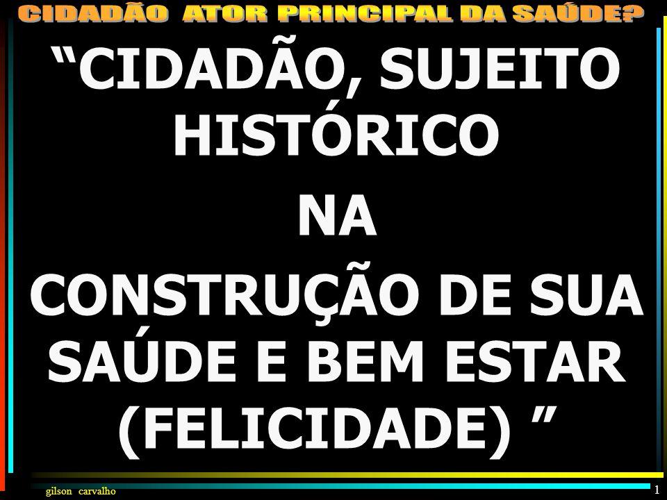 CIDADÃO, SUJEITO HISTÓRICO NA CONSTRUÇÃO DE SUA SAÚDE E BEM ESTAR (FELICIDADE)