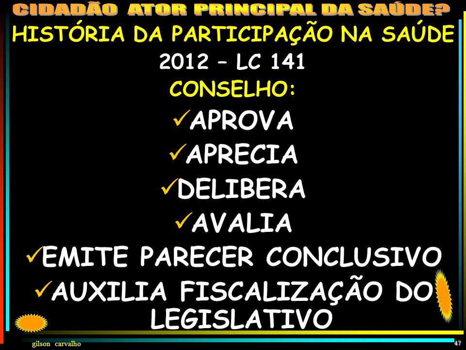 EMITE PARECER CONCLUSIVO AUXILIA FISCALIZAÇÃO DO LEGISLATIVO