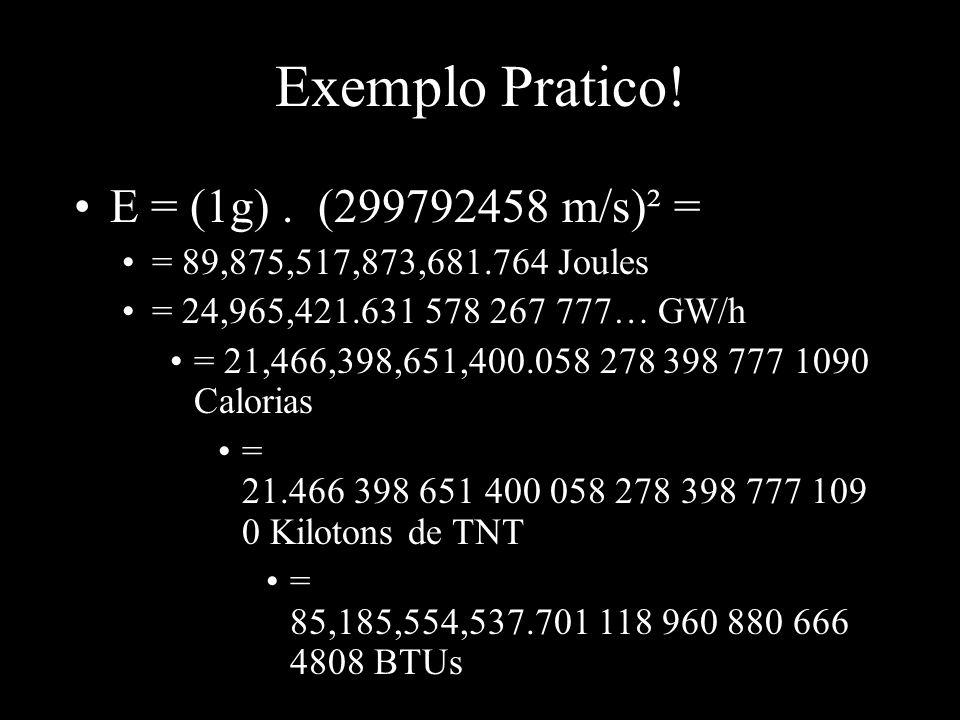 Exemplo Pratico! E = (1g) . (299792458 m/s)² =