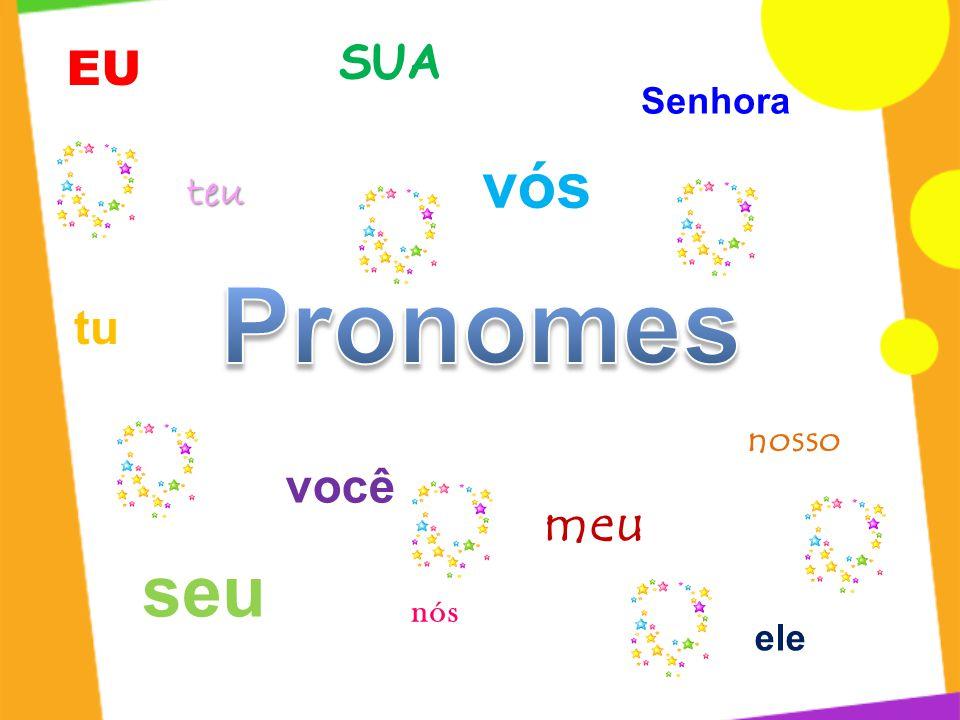 SUA EU Senhora vós teu Pronomes tu nosso você meu seu nós ele