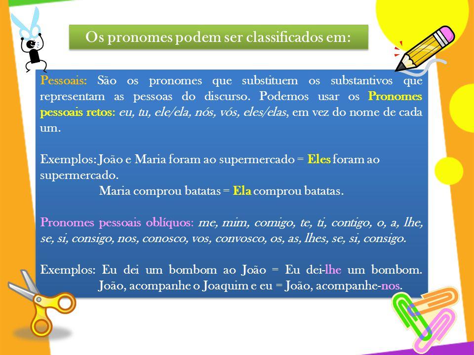 Os pronomes podem ser classificados em: