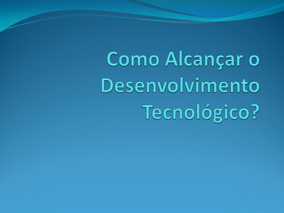 Como Alcançar o Desenvolvimento Tecnológico